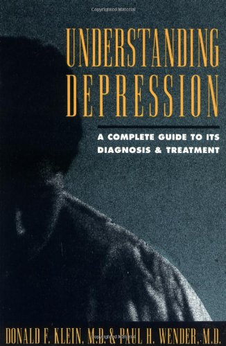 Understanding Depression: A Complete Guide to Its Diagnosis and Treatment: Klein, Donald F.; Wender...