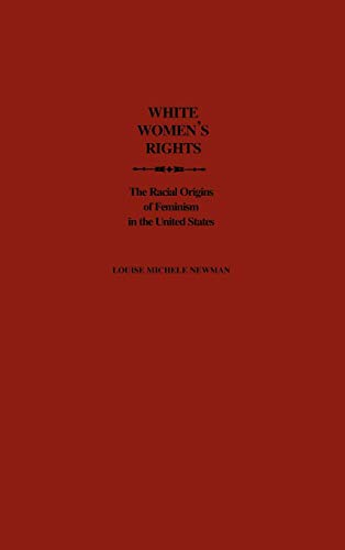 9780195086928: White Women's Rights: The Racial Origins of Feminism in the United States