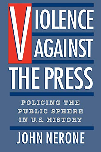 9780195086980: Violence Against the Press: Policing the Public Sphere in U.S. History