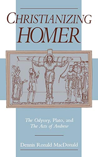 9780195087222: Christianizing Homer: The Odyssey, Plato, and The Acts of Andrew
