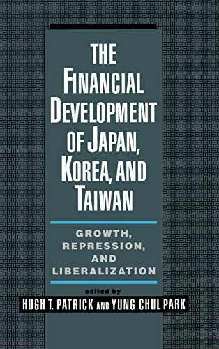 The Financial Development of Japan Korea and Taiwan Growth Repression and Liberalisation