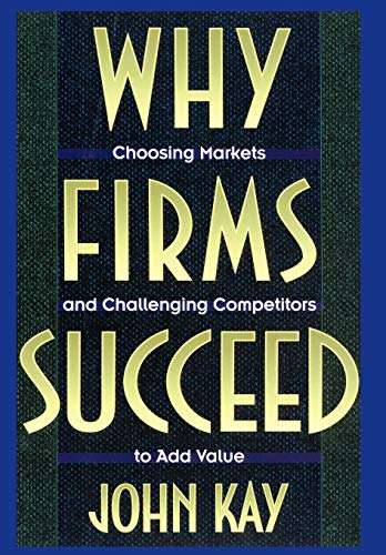 9780195087673: Why Firms Succeed: Choosing Markets and Challenging Competitors to Add Value