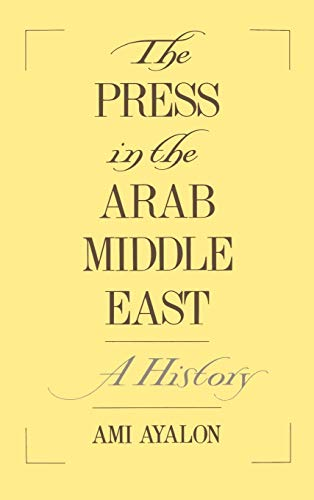 9780195087802: The Press in the Arab Middle East: A History