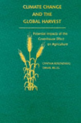 9780195088892: Climate Change and the Global Harvest: Potential Impacts of the Greenhouse Effect on Agriculture
