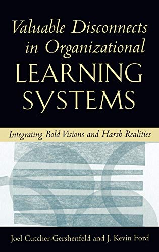 9780195089066: Valuable Disconnects in Organizational Learning Systems: Integrating Bold Visions and Harsh Realities (Industrial and Organizational Psychology Series)