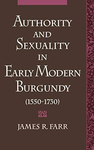 Authority and Sexuality in Early Modern Burgundy (1550-1730).: Farr, James R.