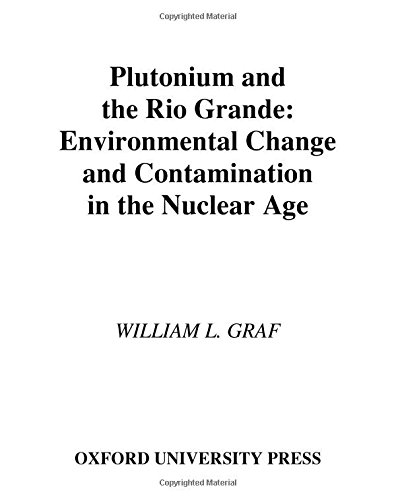 9780195089332: Plutonium and the Rio Grande: Environmental Change and Contamination in the Nuclear Age