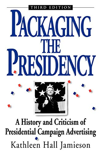 9780195089424: Packaging The Presidency: A History and Criticism of Presidential Campaign Advertising, 3rd Edition