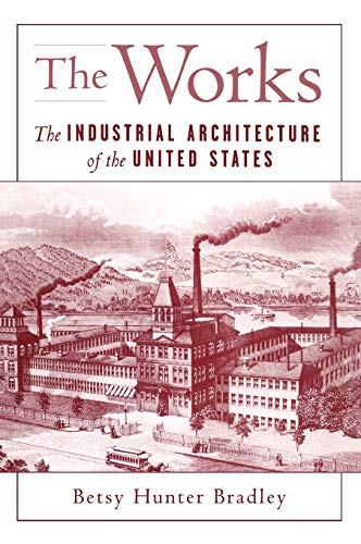 9780195090000: The Works: The Industrial Architecture of the United States