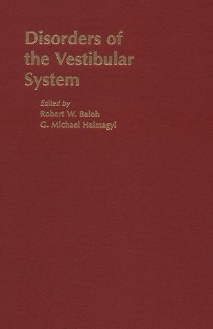 Disorders of the Vestibular System: Baloh, Robert W.; Halmagyi, G. Michael