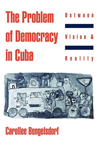 9780195090147: The Problem of Democracy in Cuba: Between Vision and Reality