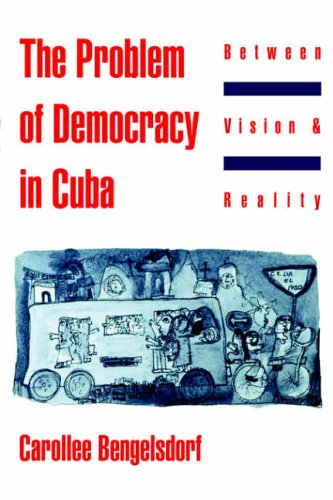 9780195090147: The Problem of Democracy in Cuba: Between Vision & Reality: Between Vision and Reality