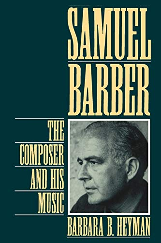 9780195090581: Samuel Barber: The Composer and His Music