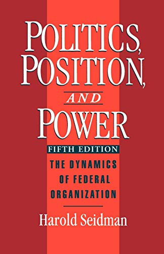 9780195090727: Politics, Position, and Power: The Dynamics of Federal Organization