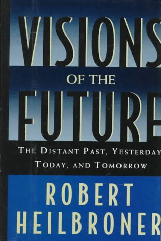 9780195090741: Visions of the Future: The Distant Past, Yesterday, Today, and Tomorrow