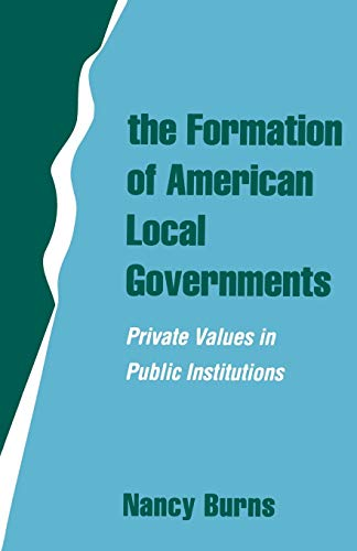 9780195090932: The Formation of American Local Governments: Private Values in Public Institutions