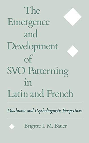 9780195091038: The Emergence and Development of SVO Patterning in Latin and French: Diachronic and Psycholinguistic Perspectives