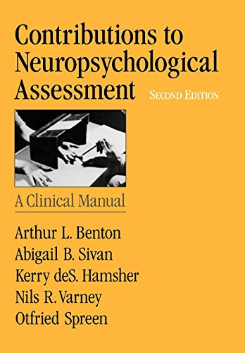 CONTRIBUTIONS TO NEUROPSYCHOLOGICAL ASSESSMENT: A CLINICAL MANUAL (2ND EDITION): Benton, Arthur L. ...