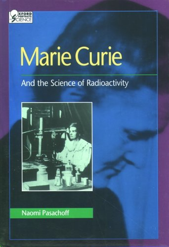 Marie Curie and the Science of Radioactivity (Oxford Portraits in Science): Pasachoff, Naomi