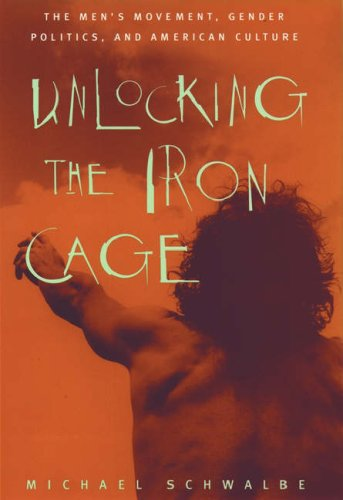 Unlocking the Iron Cage: The Men's Movement, Gender Politics, and American Culture (0195092295) by Schwalbe, Michael