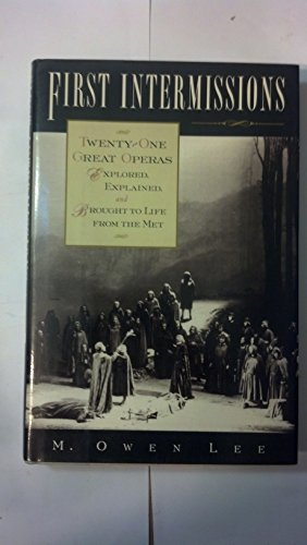 9780195092554: First Intermissions: Twenty-One Great Operas Explored, Explained, and Brought to Life From the Met