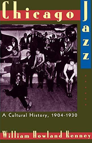Chicago Jazz : A Cultural History, 1904-1930: William Howland Kenney