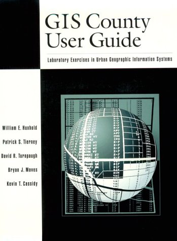 GIS County User Guide: Laboratory Exercises in: William E. Huxhold,