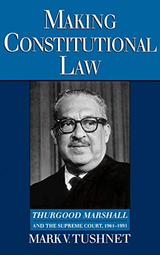 9780195093148: Making Constitutional Law: Thurgood Marshall and the Supreme Court, 1961-1991