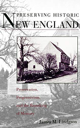 Preserving Historic New England: Preservation, Progressivism, and the Remaking of Memory