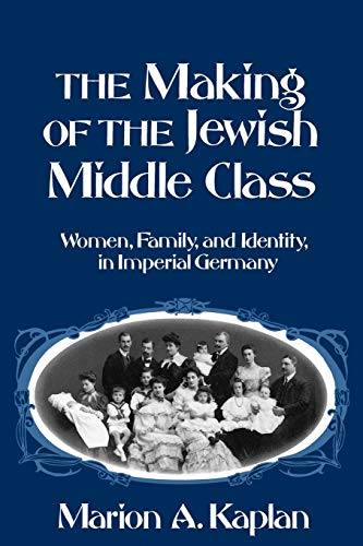 9780195093964: The Making of the Jewish Middle Class: Women, Family and Identity in Imperial Germany