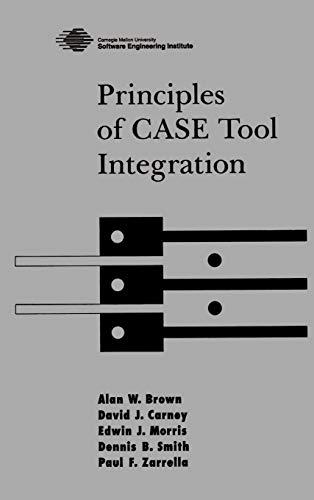 Principles of CASE Tool Integration: David J. Carney;