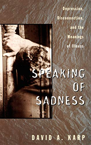 9780195094862: Speaking of Sadness: Depression, Disconnection, and the Meanings of Illness
