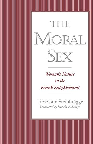 The moral sex: woman's nature in the French Enlightenment.: Steinbr�gge, Lieselotte.