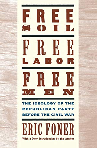 9780195094978: Free Soil, Free Labor, Free Men: The Ideology of the Republican Party before the Civil War: With a new Introductory Essay