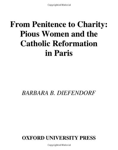 9780195095821: From Penitence to Charity: Pious Women and the Catholic Reformation in Paris (Europe)