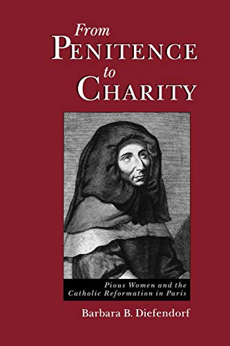 9780195095838: From Penitence to Charity: Pious Women and the Catholic Reformation in Paris