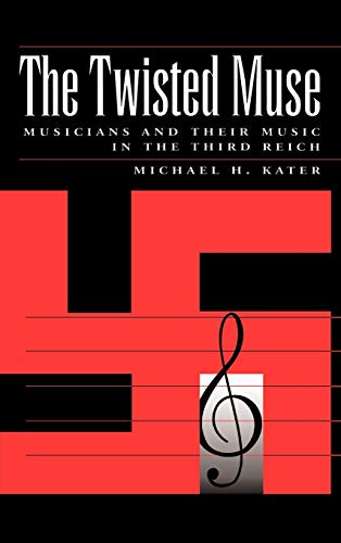 9780195096200: The Twisted Muse: Musicians and Their Music in the Third Reich