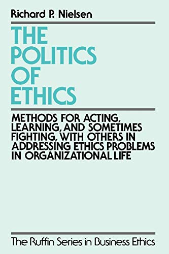 9780195096668: The Politics of Ethics: Methods for Acting, Learning, and Sometimes Fighting With Others in Addressing Problems in Organizational Life (The Ruffin Series in Business Ethics)