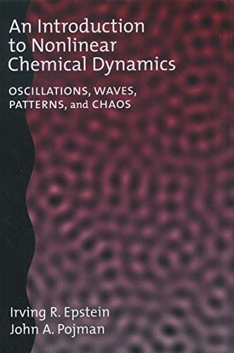 9780195096705: An Introduction to Nonlinear Chemical Dynamics: Oscillations, Waves, Patterns, and Chaos (Topics in Physical Chemistry)