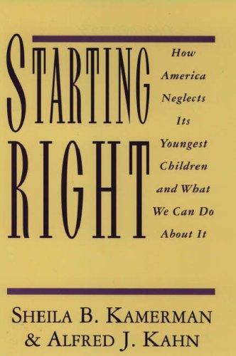 Starting Right : How America Neglects Its: Kamerman, Sheila B.