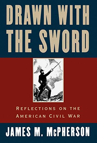 Drawn with the Sword: Reflections on the: James M. McPherson