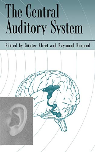 The central auditory system.: Ehret, Günther & Raymond Romand (eds.)