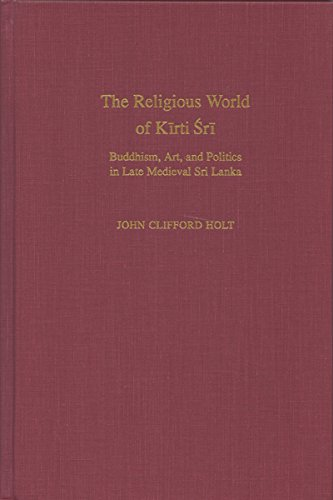 9780195097054: The Religious World of Kirti Sri: Buddhism, Art and Politics of Late Medieval Sri Lanka