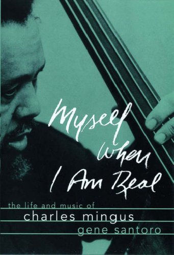 9780195097337: Myself When I am Real: The Life and Music of Charles Mingus