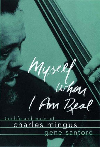 Myself When I Am Real : The Life & Music of Charles Mingus: Santoro, Gene (Charles Mingus 1922-...