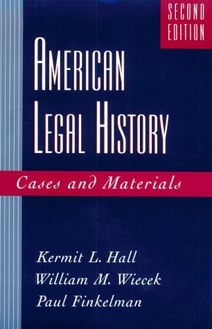 American legal history : cases and materials.: Hall, K.L., Wiecek, W.M. & Finkelman, P.