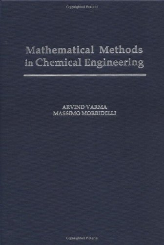 Mathematical Methods in Chemical Engineering: Varma, Arvind