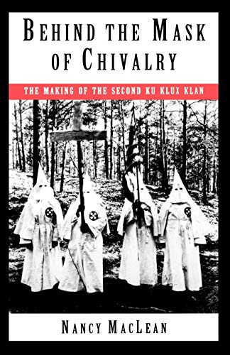 9780195098365: Behind the Mask of Chivalry: The Making of the Second Ku Klux Klan
