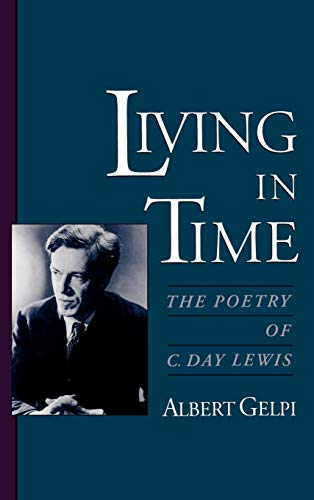 Living in Time : The Poetry of C. Day Lewis: Gelpi, Albert