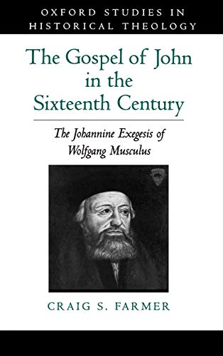 9780195099034: The Gospel of John in the Sixteenth Century: The Johannine Exegesis of Wolfgang Musculus (Oxford Studies in Historical Theology)